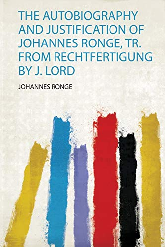 The Autobiography and Justification of Johannes Ronge, Tr. from Rechtfertigung by J. Lord
