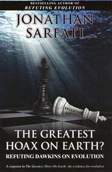 The Greatest Hoax on Earth? Refuting Dawkins on evolution by [Sarfati, Jonathan]
