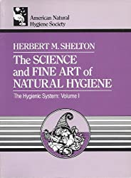 The Science & Fine Art of Natural Hygiene (Hygienic System)