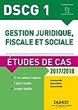 DSCG 1 - Gestion juridique, fiscale et sociale - 2017/2018 : Etudes de cas (Expert Su...
