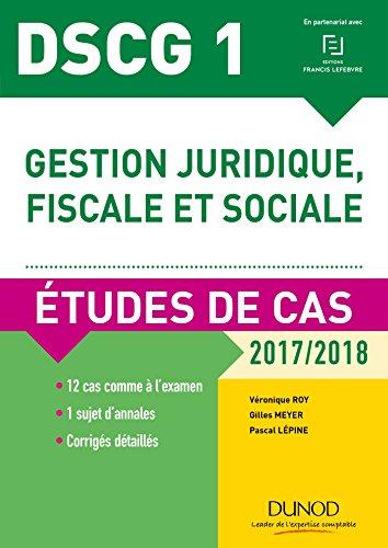 DSCG 1 - Gestion juridique, fiscale et sociale - 2017/2018- 8e d. - Etudes de cas