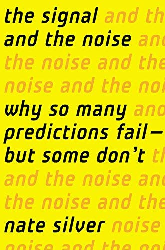 The Signal and the Noise: Why So Many Predictions Fail ? but Some Don't by Silver, Nate (2012) Hardcover