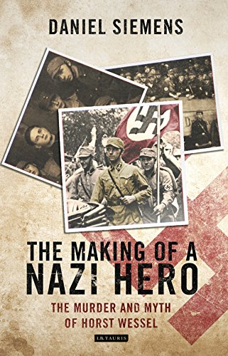 The Making of a Nazi Hero: The Murder and Myth of Horst Wessel por Daniel Siemens
