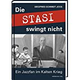 Die Stasi swingt nicht: Ein Jazzfan im Kalten Krieg