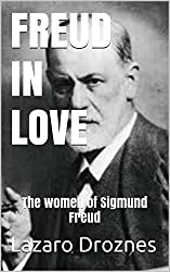 FREUD IN LOVE: The women of Sigmund Freud (Perspectives on psychoanalysis)