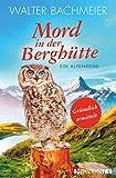 Mord in der Berghütte: Ein Alpenkrimi (Ein-Tina-Gründlich-Krimi 5) von Walter Bachmeier