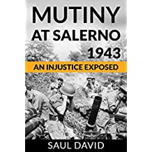 Mutiny At Salerno, 1943: An Injustice Exposed