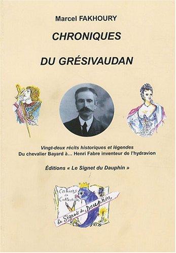 Chroniques du Grésivaudan : Vingt-deux récits historiques et légendes Du chevalier Bayard à. Henri Fabre inventeur de l'hydravion