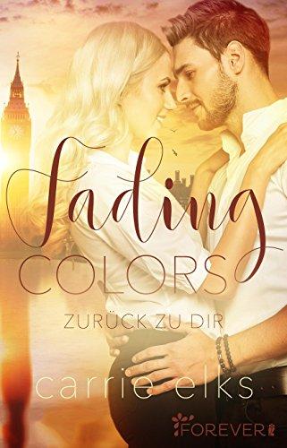 Fading Colors: Zurück zu dir (Love-in-London 1) von [Elks, Carrie]
