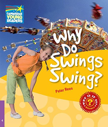 CYR4: Why Do Swings Swing? Level 4 Factbook (Cambridge Young Readers)