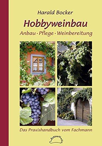Preisvergleich Produktbild Hobbyweinbau - Anbau, Pflege, Weinbereitung: Das Praxishandbuch vom Fachmann