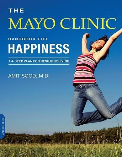 The Mayo Clinic Handbook for Happiness: A Four-Step Plan for Resilient Living por Amit Sood