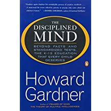 The Disciplined Mind: Beyond Facts and Standardized Tests, the K-12 Education that Every Child Deserves by Howard Gardner (2000-09-01)