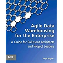 [(Agile Data Warehousing for the Enterprise : A Guide for Solution Architects and Project Leaders)] [By (author) Ralph Hughes] published on (September, 2015)