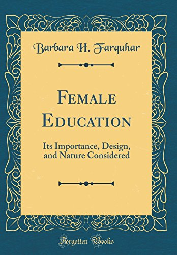 Female Education: Its Importance, Design, and Nature Considered (Classic Reprint)