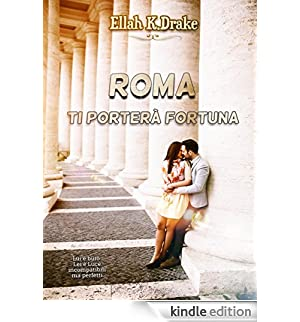 Roma ti porterà fortuna [Edizione Kindle]