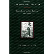 The Imperial Archive: Knowledge and the Fantasy of Empire: Knowledge and Fantasy of Empire