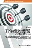 Performance Management bei NPOs im Gesundheits- und Sozialwesen: Eine Untersuchung über den Stand, Nutzen und Kosten des Performance Managements in der deutschsprachigen Schweiz