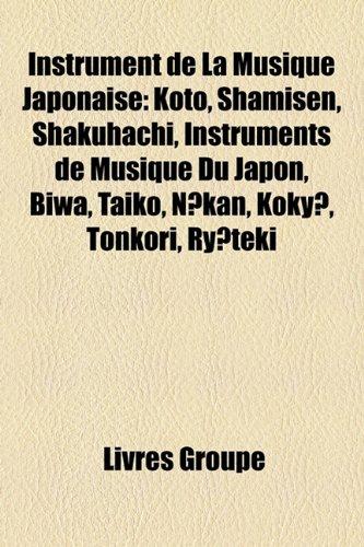 Instrument de La Musique Japonaise: Koto, Shamisen, Shakuhachi, Instruments de Musique Du Japon, Biwa, Taiko, Nkan, Koky, Tonkori, Ryteki