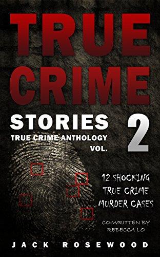 True Crime Stories Volume 2: 12 Shocking True Crime Murder Cases (True Crime Anthology) por Jack Rosewood