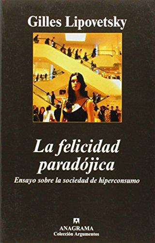 La felicidad paradojica/The Paradoxical Happiness: Ensayo Sobre La Sociedad De Hiperconsumo