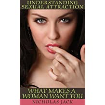Understanding Sexual Attraction: What Makes A Woman Want You (English Edition)