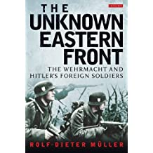 The Unknown Eastern Front: The Wehrmacht and Hitler's Foreign Soldiers by Rolf-Dieter M?er (2014-03-27)