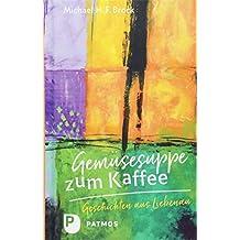 Gemüsesuppe zum Kaffee: Geschichten aus Liebenau