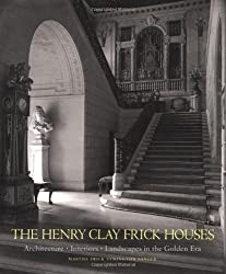 The Henry Clay Frick Houses: Architecture, Interior, Landscapes in the Golden Era