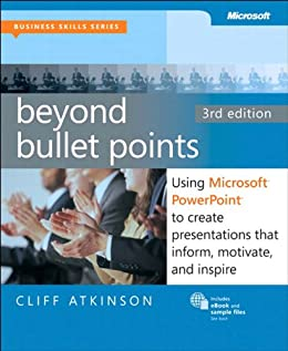 Beyond Bullet Points, 3rd Edition: Using Microsoft PowerPoint to Create Presentations That Inform, Motivate, and Inspire (Business Skills) von [Atkinson, Cliff]