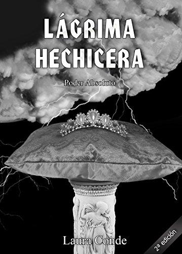 Lágrima Hechicera: Poder Absoluto por Laura Conde