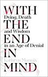 #10: With the End in Mind: Dying, Death and Wisdom in an Age of Denial