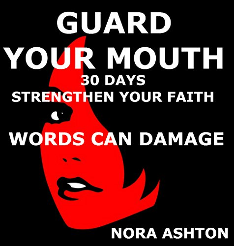GUARD YOUR MOUTH: 30 Days: Strengthen Your Faith Words Can Damage (English Edition) -