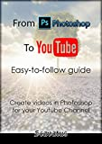 From Photoshop To Youtube: Make great content for your Youtube channel!