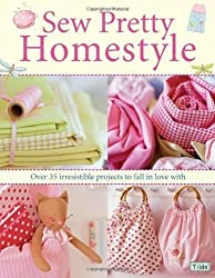 Sew Pretty Homestyle: Over 35 Irresistible Projects to Fall in Love with by Tone Finnanger (2007-09-28)