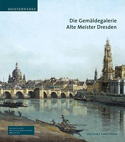 Die Gemäldegalerie Alte Meister Dresden (Meisterwerke /Masterpieces)