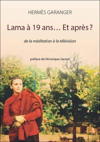 Lama à 19 ans... Et après ? De la méditation à la télévision par Hermès Garanger