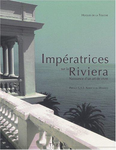 Impératrices sur la Riviera : Naissance d'un art de vivre par Hugues de La Touche