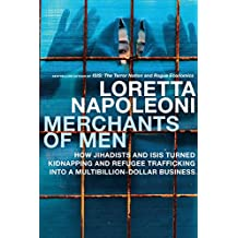 Merchants of Men: How Jihadists and ISIS Turned Kidnapping and Refugee Trafficking into a Multi-Billion Dollar Business (English Edition)