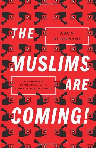 the-muslims-are-coming-islamophobia-extremism-and-the-domestic-war-on-terror-by-arun-kundnani-2014-0