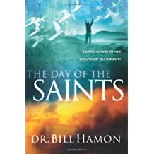 Day of the Saints: Equipping Believers For Their Revolutionary Role in Ministry by Dr. Bill Hamon (27-Dec-2012) Paperback