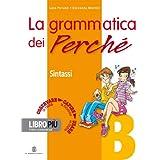 La grammatica dei perché. Vol. A-B: Fonologia e morfologia-Sintassi. Per la Scuola media. Con CD-ROM