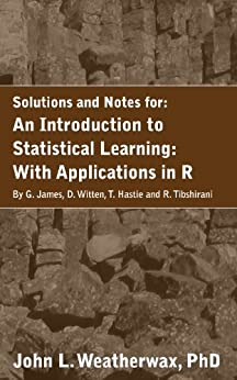 A Solution Manual and Notes for: An Introduction to Statistical Learning: with Applications in R: Machine Learning by [Weatherwax, John]