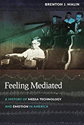 Feeling Mediated: A History of Media Technology and Emotion in America (Critical Cultural Communication) by Brenton J. Malin (2014-03-28)