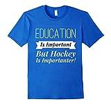 Education Is Important BUT HOCKEY IS IMPORTANTER Shirt  Gift Herren, Größe M Königsblau