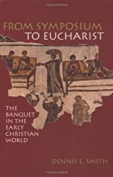 From Symposium to Eucharist: The Banquet in the Early Christian World: In the Banquet of Early Christian World