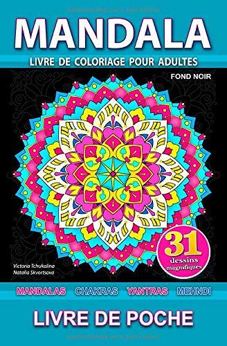 Mandala: Livre de poche. Fond noir. Livre de coloriage anti-stress pour adultes avec mandalas, chakras, yantras et mehndi. Soulagement du stress, pour la meditation et relaxation par Victoria Tchukalina