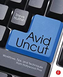 Avid Uncut: Workflows, Tips, and Techniques from Hollywood Pros by Steve Hullfish (2014-05-06)