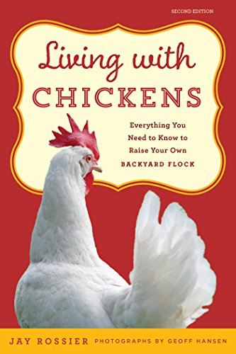 Living with Chickens: Everything You Need To Know To Raise Your Own Backyard Flock (Reinigung Chicken House)