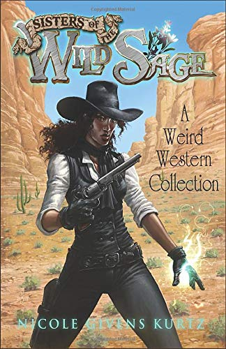 Sisters of the Wild Sage: A Weird Western Collection (Weird Western)